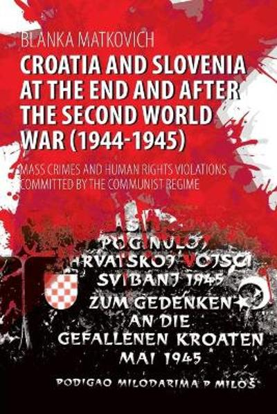 Croatia and Slovenia at the End and After the Second World War (1944-1945) - Blanka Matkovich