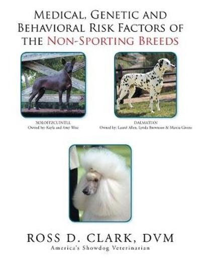 Medical, Genetic and Behavioral Risk Factors of the Non-Sporting Breeds - Ross Clark