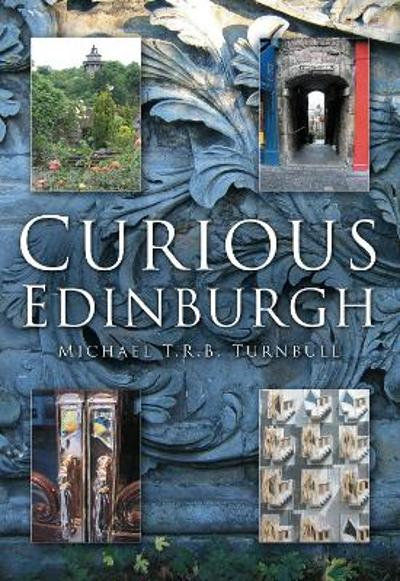 Curious Edinburgh - Michael T R B Turnbull