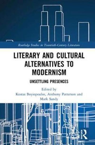 Literary and Cultural Alternatives to Modernism - Kostas Boyiopoulos