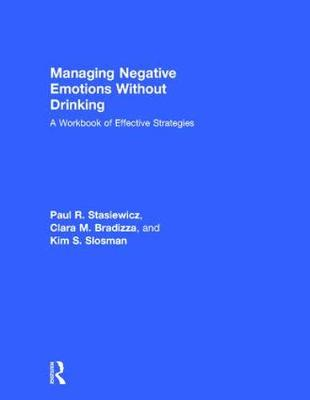 Managing Negative Emotions Without Drinking - Paul R. Stasiewicz