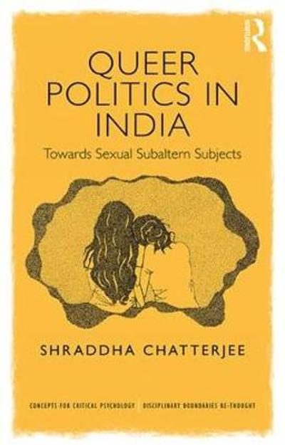 Queer Politics in India: Towards Sexual Subaltern Subjects - Shraddha Chatterjee