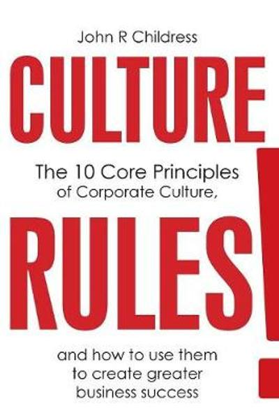 Culture Rules! - John Richard Childress