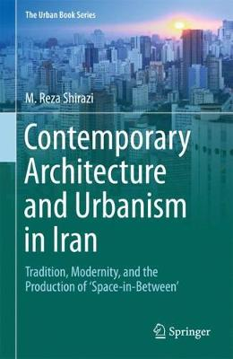 Contemporary Architecture and Urbanism in Iran - M. Reza Shirazi