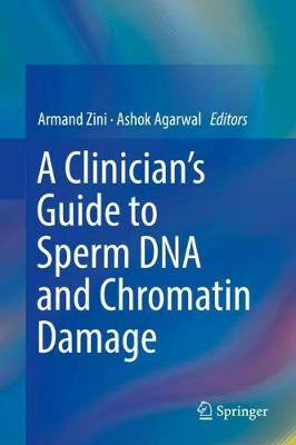 A Clinician's Guide to Sperm DNA and Chromatin Damage - Armand Zini