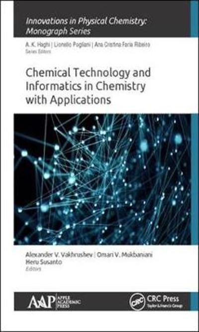 Chemical Technology and Informatics in Chemistry with Applications - Alexander V. Vakhrushev