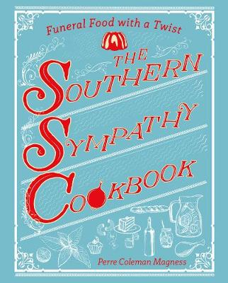 The Southern Sympathy Cookbook - Funeral Food with a Twist - Perre Coleman Magness