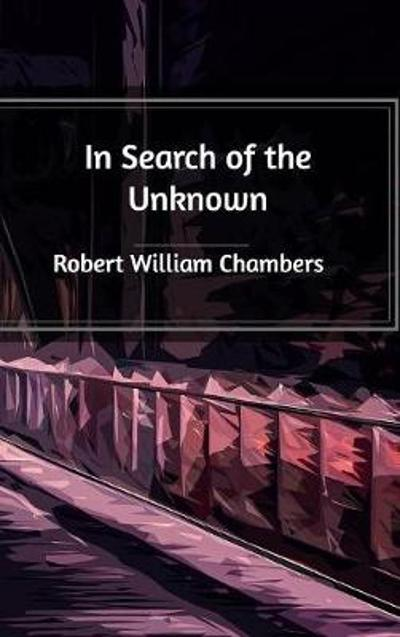 In Search of the Unknown - Robert William Chambers
