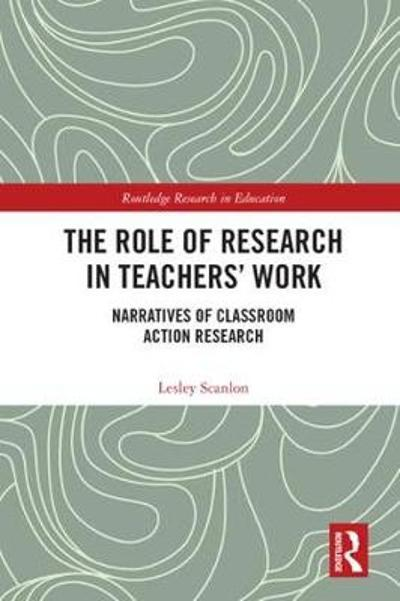 The Role of Research in Teachers' Work - Lesley Scanlon