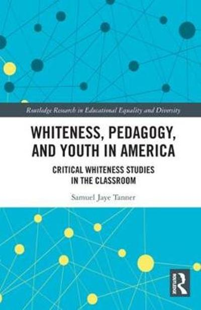 Whiteness, Pedagogy, and Youth in America - Samuel Jaye Tanner