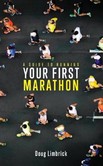 A Guide to Running Your First Marathon - Doug Limbrick