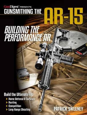 Gunsmithing the AR-15 - Building the Performance AR - Patrick Sweeney