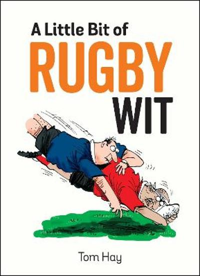 A Little Bit of Rugby Wit - Tom Hay
