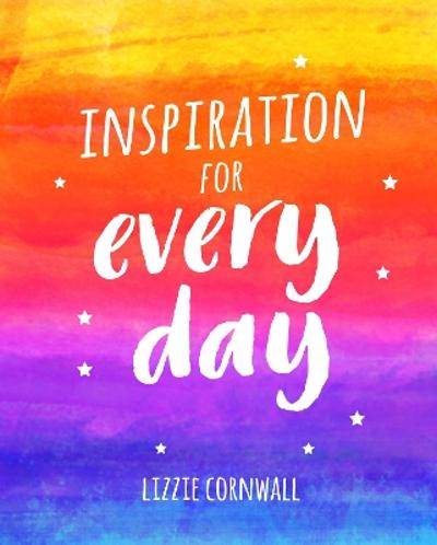 Inspiration for Every Day - Lizzie Cornwall