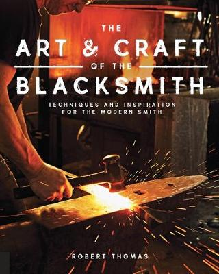 The Art and Craft of the Blacksmith - Robert Thomas