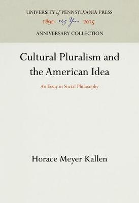 Cultural Pluralism and the American Idea - Horace Meyer Kallen