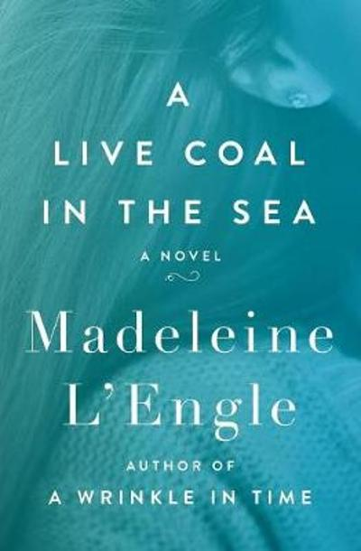 A Live Coal in the Sea - Madeleine L'Engle