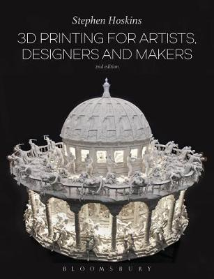 3D Printing for Artists, Designers and Makers - Stephen Hoskins