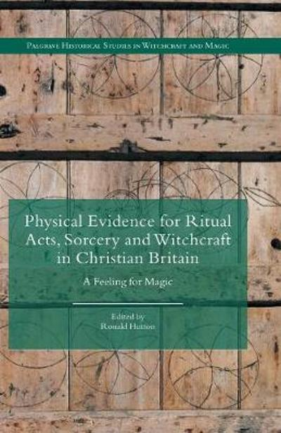Physical Evidence for Ritual Acts, Sorcery and Witchcraft in Christian Britain - Ronald Hutton