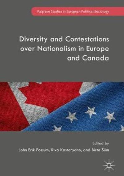 Diversity and Contestations over Nationalism in Europe and Canada - John Erik Fossum