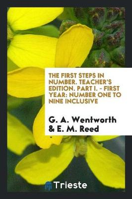 The First Steps in Number. Teacher's Edition. Part I. - First Year - G A Wentworth E M Reed