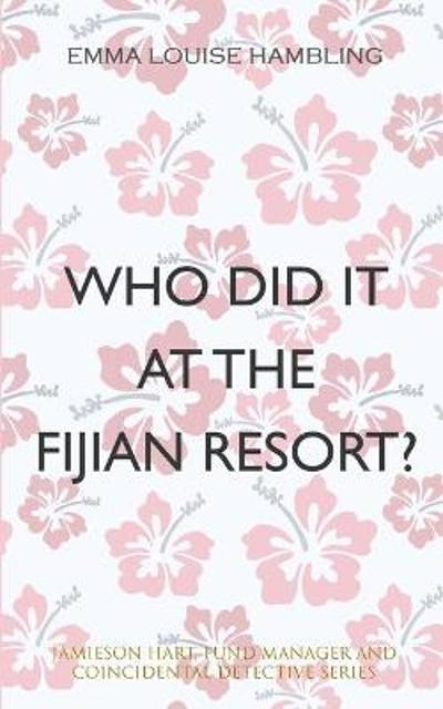 Who Did It at the Fijian Resort? - Emma Louise Hambling