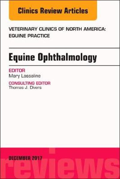 Equine Ophthalmology, An Issue of Veterinary Clinics of North America: Equine Practice - Mary Lassaline
