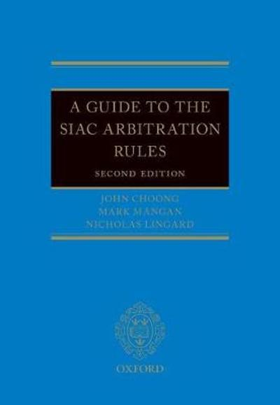 A Guide to the SIAC Arbitration Rules - John Choong
