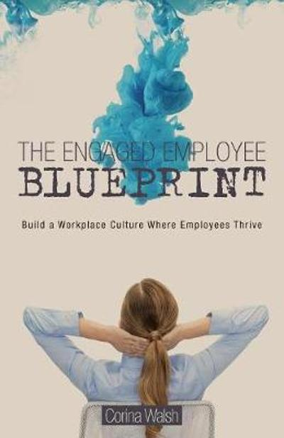 The Engaged Employee Blueprint - Corina Walsh
