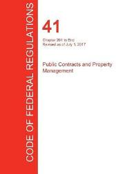 Cfr 41, Chapter 201 to End, Public Contracts and Property Management, July 01, 2017 (Volume 4 of 4) - Office of the Federal Register (Cfr)