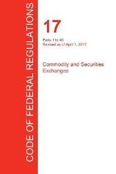 Cfr 17, Parts 1 to 40, Commodity and Securities Exchanges, April 01, 2017 (Volume 1 of 4) - Office of the Federal Register (Cfr)
