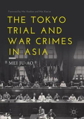 The Tokyo Trial and War Crimes in Asia - Mei Ju-ao
