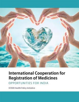 International Cooperation for Registration of Medicines - ICRIER Health Policy Initiative