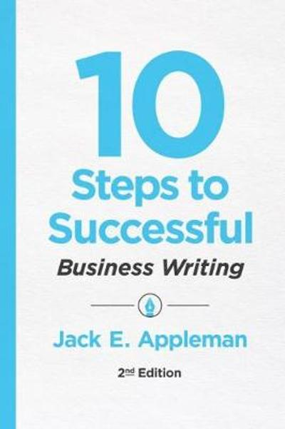 10 Steps to Successful Business Writing - Jack E. Appleman