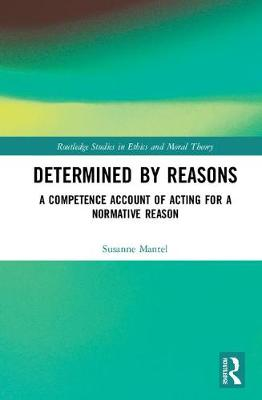 Determined by Reasons - Susanne Mantel