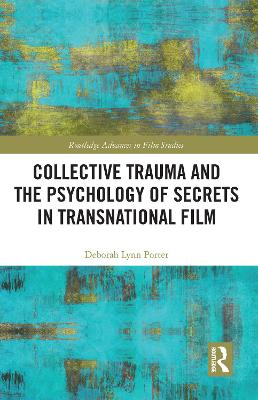 Collective Trauma and the Psychology of Secrets in Transnational Film - Deborah Lynn Porter