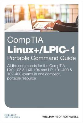 CompTIA Linux+/LPIC-1 Portable Command Guide - William Rothwell