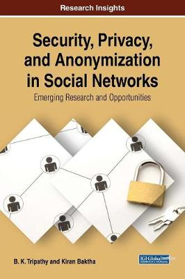 Security, Privacy, and Anonymization in Social Networks: Emerging Research and Opportunities - B. K. Tripathy