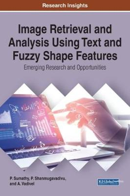 Image Retrieval and Analysis Using Text and Fuzzy Shape Features: Emerging Research and Opportunities - P. Sumathy