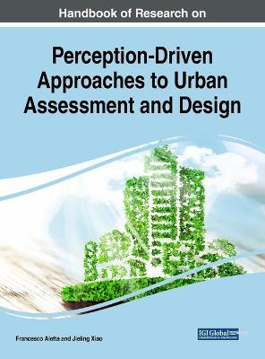 Handbook of Research on Perception-Driven Approaches to Urban Assessment and Design - Francesco Aletta