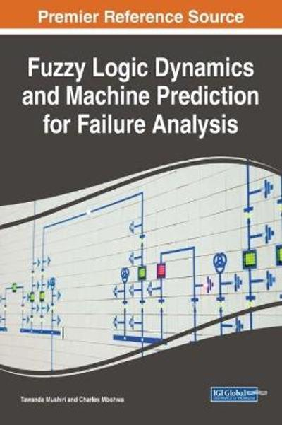 Fuzzy Logic Dynamics and Machine Prediction for Failure Analysis - Tawanda Mushiri
