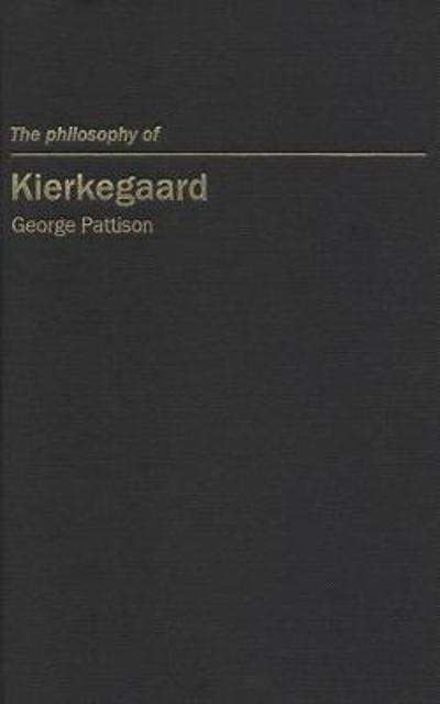 The Philosophy of Kierkegaard - 1640 Professor of Divinity George Pattison