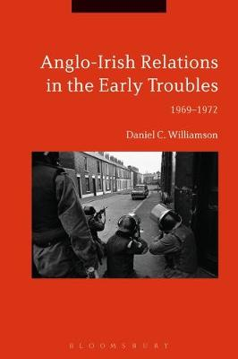 Anglo-Irish Relations in the Early Troubles - Daniel C. Williamson