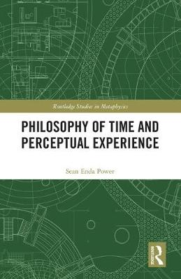 Philosophy of Time and Perceptual Experience - Sean Enda Power