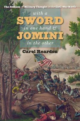 With a Sword in One Hand and Jomini in the Other - Carol Reardon