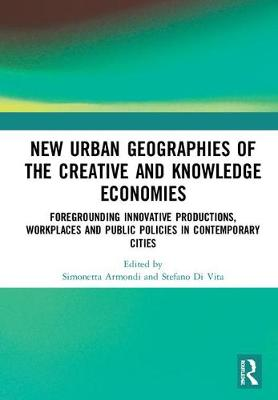 New Urban Geographies of the Creative and Knowledge Economies - Simonetta Armondi