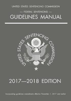 Federal Sentencing Guidelines Manual; 2017-2018 Edition - Michigan Legal Publishing Ltd
