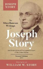 The Miscellaneous Writings of Joseph Story - Joseph Story William W Story