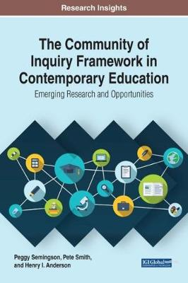 The Community of Inquiry Framework in Contemporary Education: Emerging Research and Opportunities - Peggy Semingson