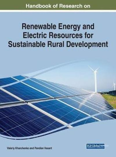 Handbook of Research on Renewable Energy and Electric Resources for Sustainable Rural Development - Valeriy Kharchenko